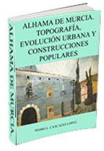 Alhama de Murcia. Topografía, evolución urbana y construcciones populares